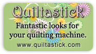 Fantastic looks for your quilting machine. It's Quiltastick!